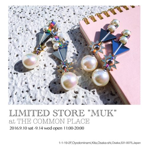 LIMITED STORE \u201cMUK.\u201d 2016.9.10(sat),9.14(wed) open 1100,2000 at 『THE  COMMON PLACE』 531,0075 大阪市北区大淀南1,1,16,2F. \u201c